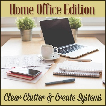 From the 30 Days to Clarity Family of Online Courses - Home Office Edition